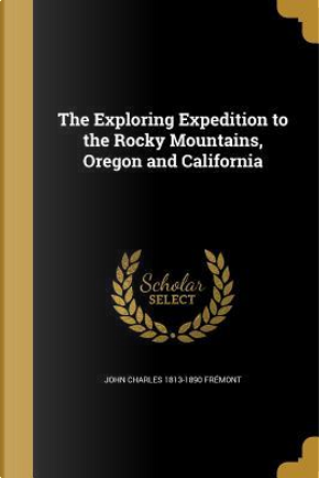 EXPLORING EXPEDITION TO THE RO by John Charles 1813-1890 Fremont