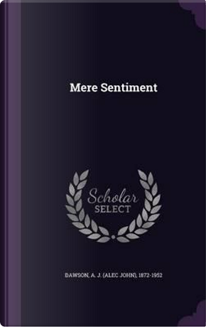 Mere Sentiment by A J 1872-1952 Dawson