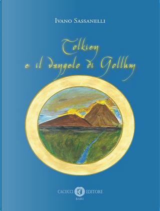 Tolkien e il vangelo di Gollum by Ivano Sassanelli