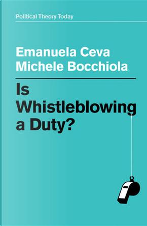 Is whistleblowing a duty? by Emanuela Ceva, Michele Bocchiola