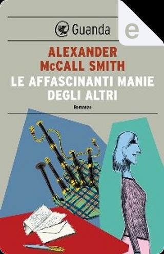 Le affascinanti manie degli altri by Alexander McCall Smith