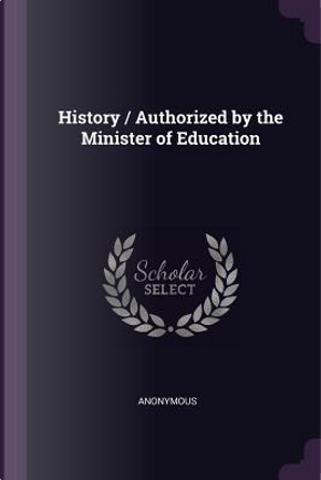 History / Authorized by the Minister of Education by ANONYMOUS