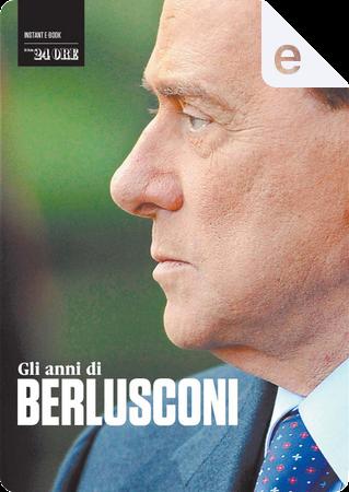 Gli anni di Berlusconi by Antonio Larizza, Daniele Bellasio, Franco Sarcina, Massimo Donaddio, Massimo Esposti, Mauro Meazza