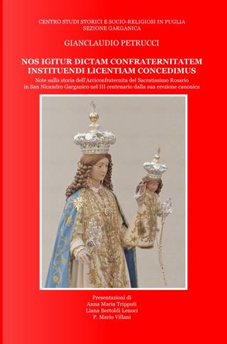 Nos igitur dictam confraternitatem instituendi licentiam concedimus by Gianclaudio Petrucci