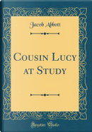 Cousin Lucy at Study (Classic Reprint) by Jacob Abbott