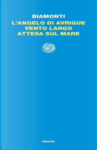L'angelo di Avrigue - Vento largo - Attesa sul mare by Francesco Biamonti