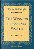 The Winning of Barbara Worth (Classic Reprint) by Harold Bell Wright