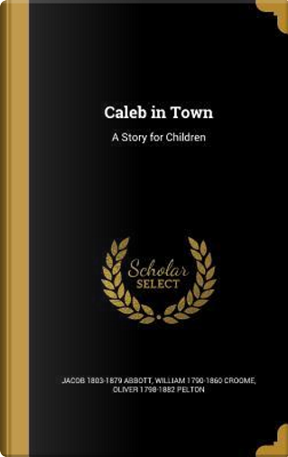 CALEB IN TOWN by Jacob 1803-1879 Abbott