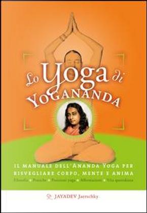 Lo yoga di Yogananda. Il manuale dell'Ananda Yoga per risvegliare corpo, mente e anima by Jayadev Jaerschky