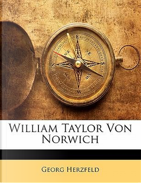 William Taylor Von Norwich (German Edition) by Georg Herzfeld