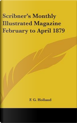 Scribner's Monthly Illustrated Magazine February to April 1879 by F. G. Holland