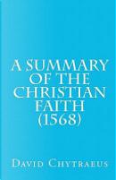 A Summary of the Christian Faith by David Chytraeus