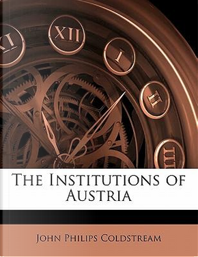 Institutions of Austria by John Philips Coldstream
