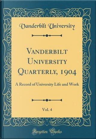 Vanderbilt University Quarterly, 1904, Vol. 4 by Vanderbilt University