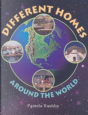 Different Homes Round The World by Pamela Rushby