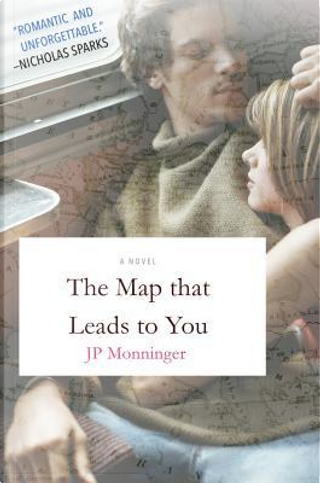 Map That Leads to You, The by J.P. Monninger