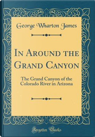 In Around the Grand Canyon by George Wharton James