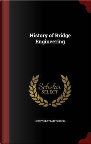 History of Bridge Engineering by Henry Grattan Tyrrell