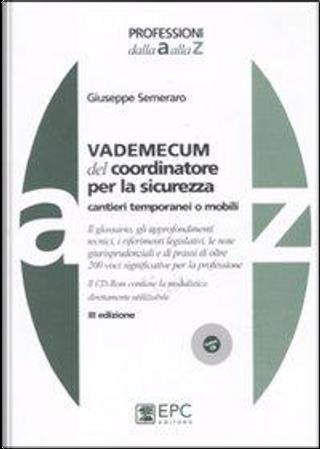 Vademecum del coordinatore per la sicurezza. Cantieri temporanei o mobili. Con CD-ROM by Giuseppe Semeraro