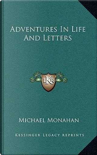 Adventures in Life and Letters by Michael Monahan