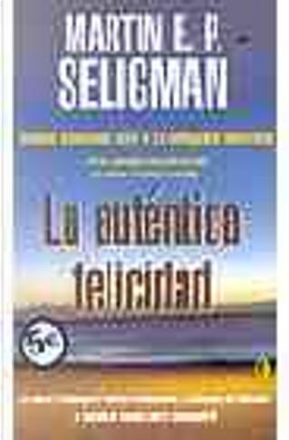 LA AUTENTICA FELICIDAD by Martin E. P. Seligman