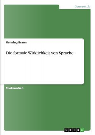 Die formale Wirklichkeit von Sprache by Henning Braun