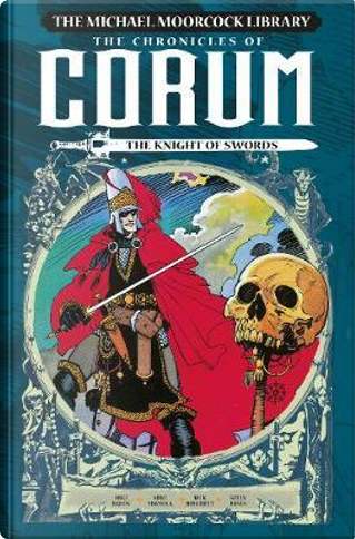 The Michael Moorcock Library - the Chronicles of Corum 1 - the Knight of Swords by Mike Baron
