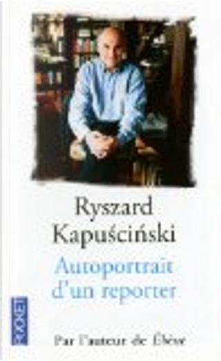 Autoportrait d'un reporter by Ryszard Kapuscinski