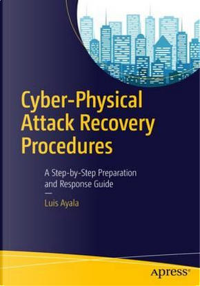 Cyber-physical Attack Recovery Procedures by Luis Ayala