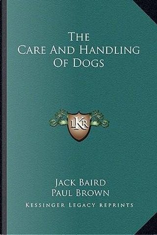 The Care and Handling of Dogs by Jack Baird