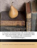 L'Eglise Lutherienne de Strasbourg Au Dix-Huitieme Siecle by Rodolphe Reuss