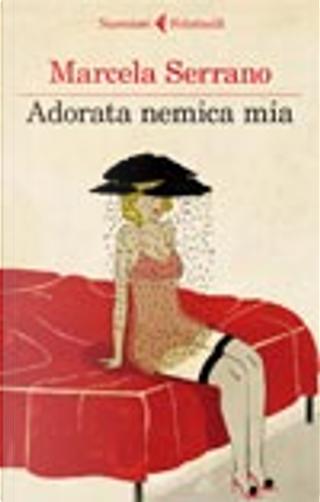 Adorata nemica mia by Marcela Serrano