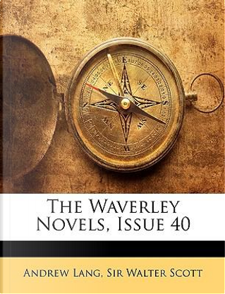 The Waverley Novels, Issue 40 by ANDREW LANG