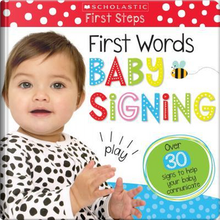 First Words Baby Signing by SCHOLASTIC INC.