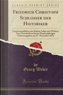 Friedrich Christoph Schlosser Der Historiker by Georg Weber