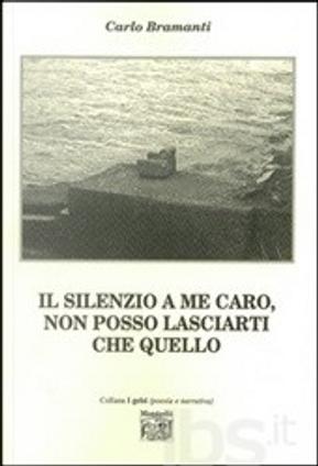 Il silenzio a me caro, non posso lasciarti che quello by Carlo Bramanti