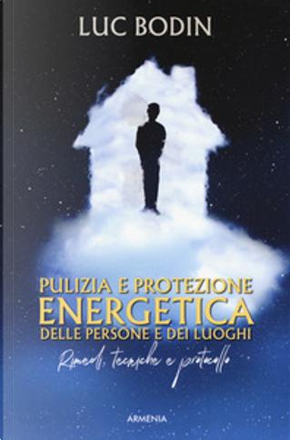 Pulizia e protezione energetica delle persone e dei luoghi by Luc Bodin