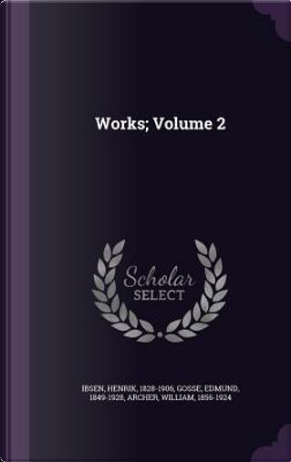 Works; Volume 2 by Henrik Johan Ibsen