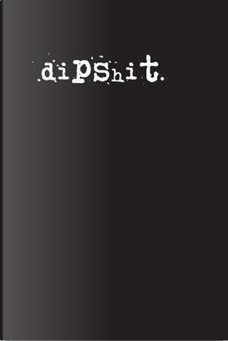 Dipshit by Irreverent Journals