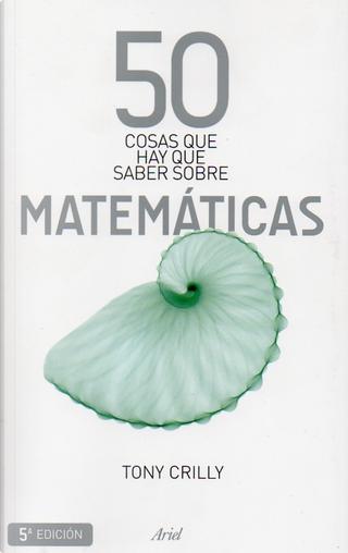 50 cosas que hay que saber sobre matemáticas by Tony Crilly