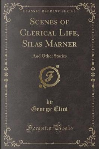 Scenes of Clerical Life, Silas Marner by George Eliot