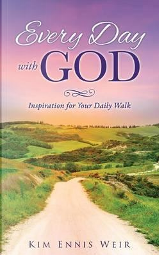 Every Day with God by Kim Ennis Weir