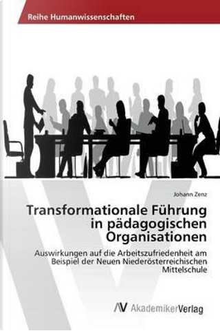 Transformationale Führung in pädagogischen Organisationen by Johann Zenz