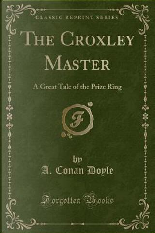 The Croxley Master by A. Conan Doyle