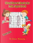 Word Search Books for Kids (aged 4 to 6) by James Manning