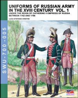 Uniforms of russian army in the XVIII century by Luca S. Cristini