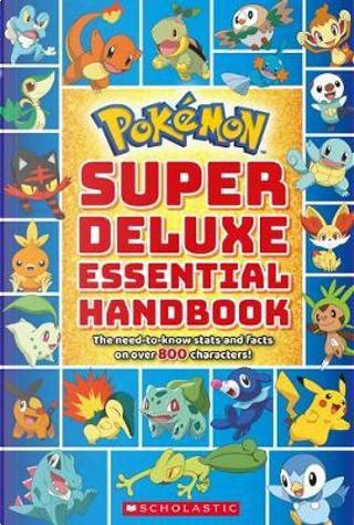 Pokémon Super Deluxe Essential Handbook by SCHOLASTIC INC.