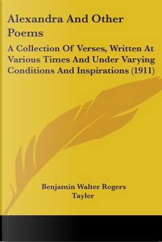 Alexandra and Other Poems by Benjamin Walter Rogers Tayler