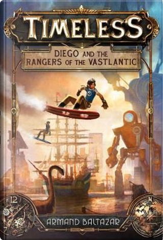 Diego and the Rangers of the Vastlantic (Timeless, Book 1) by Armand Baltazar