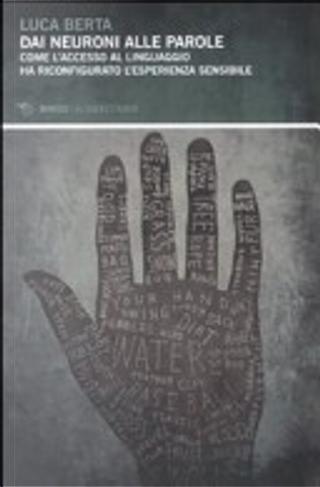 Dai neuroni alle parole. Come l'accesso al linguaggio ha riconfigurato l'esperienza sensibile by Luca Berta